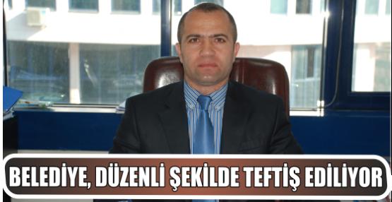 BELEDİYE, DÜZENLİ ŞEKİLDE TEFTİŞ EDİLİYOR