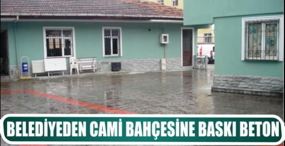 BELEDİYEDEN CAMİ BAHÇESİNE BASKI BETON