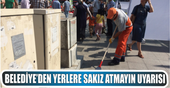 BELEDİYE'DEN YERLERE SAKIZ ATMAYIN UYARISI