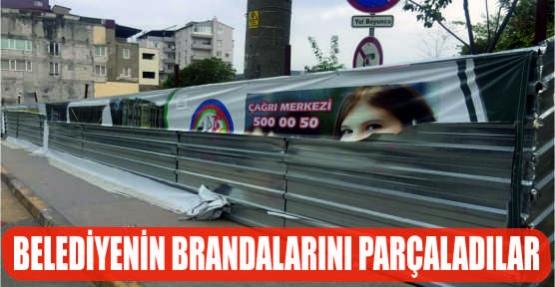 BELEDİYENİN BRANDALARINI PARÇALADILAR!