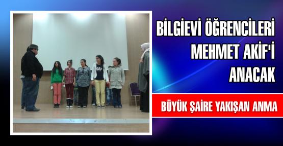 Bilgievi öğrencileri Mehmet Akif'i anacak