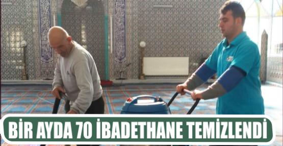 BİR AYDA 70 İBADETHANE TEMİZLENDİ