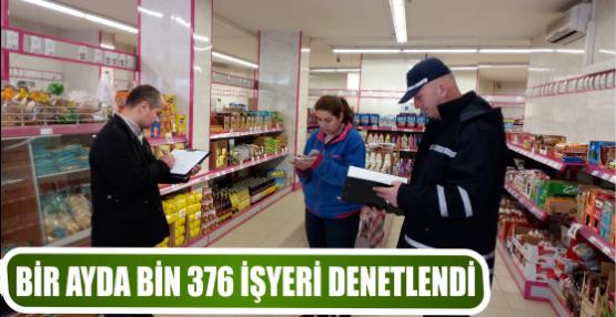 BİR AYDA BİN 376 İŞYERİ DENETLENDİ