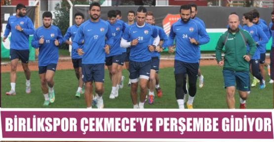 BİRLİKSPOR ÇEKMECE'YE PERŞEMBE GİDİYOR