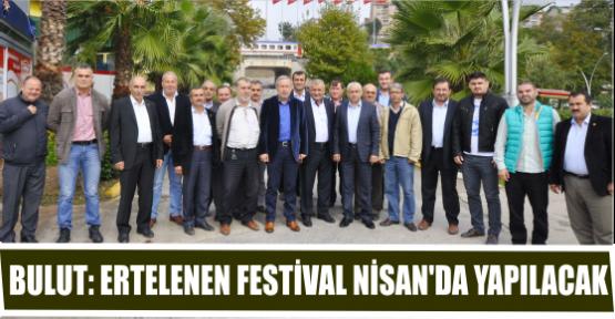 BULUT: ERTELENEN FESTİVAL NİSAN'DA YAPILACAK