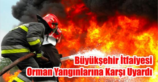Büyükşehir itfaiyesi orman yangınlarına karşı uyardı