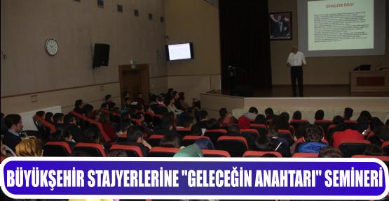 BÜYÜKŞEHİR STAJYERLERİNE ''GELECEĞİN ANAHTARI'' SEMİNERİ