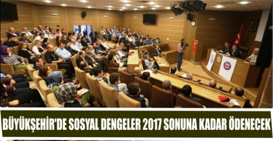 BÜYÜKŞEHİR'DE SOSYAL DENGELER 2017 SONUNA KADAR ÖDENECEK