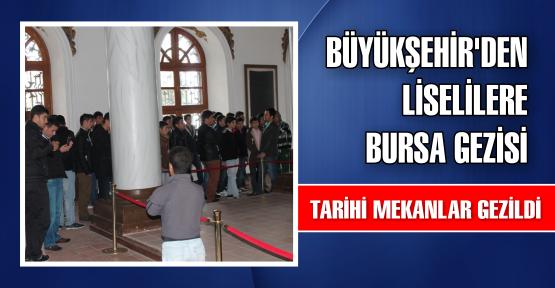 Büyükşehir'den liselilere Bursa gezisi