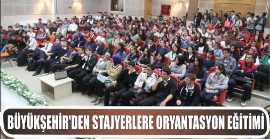 Büyükşehir'den Stajyerlere Oryantasyon Eğitimi