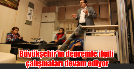 Büyükşehir'in depremle ilgili çalışmaları devam ediyor