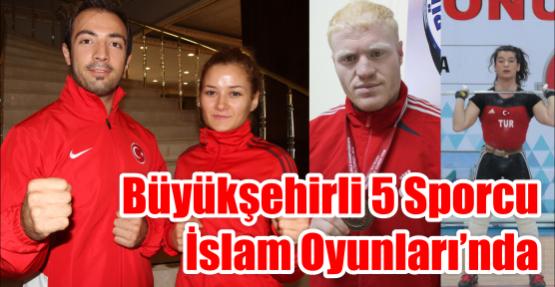 Büyükşehirli 5 Sporcu İslam Oyunları'nda