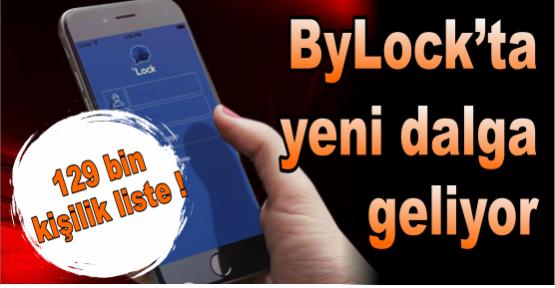 ByLock'ta yeni dalga geliyor! 129 bin kişilik liste