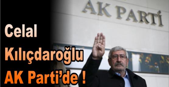 Celal  Kılıçdaroğlu AK Parti'de !