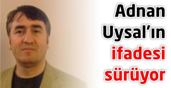 Çete baskınında 2 kişi serbest.! Adnan Uysal'ın ifadesi sürüyor..
