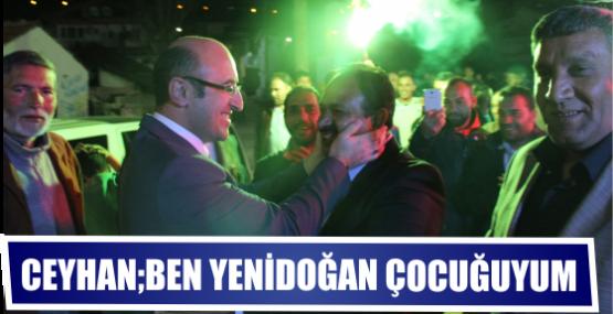 "Ceyhan ""Ben Yenidoğan Çocuğuyum"""