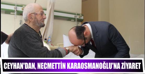 Ceyhan'dan, Necmettin Karaosmanoğlu'na ziyaret