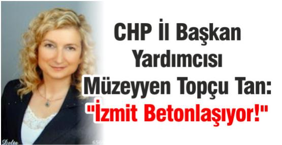 "CHP İl Başkan Yardımcısı Tan: ""İzmit Betonlaşıyor!"""