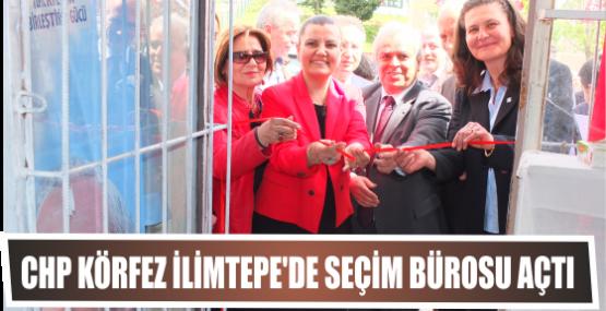 CHP Körfez İlimtepe'de Seçim bürosu açtı