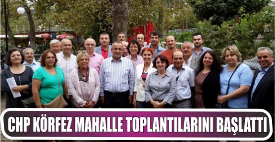 CHP Körfez mahalle toplantılarını Başlattı