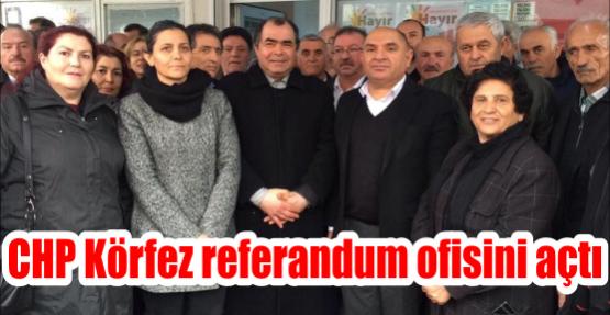CHP Körfez referandum ofisini açtı