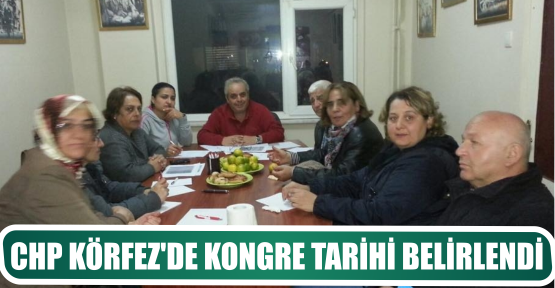 CHP KÖRFEZ'DE KONGRE TARİHİ BELİRLENDİ