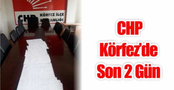 CHP Körfez'de son 2 gün