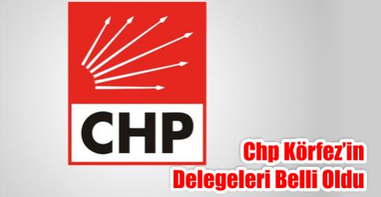 CHP Körfez'in delegeleri Belli oldu.