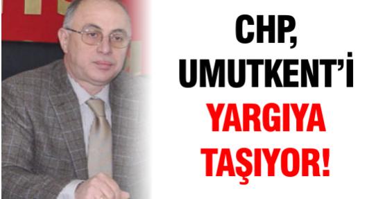 CHP, Umutkent'i yargıya taşıyor