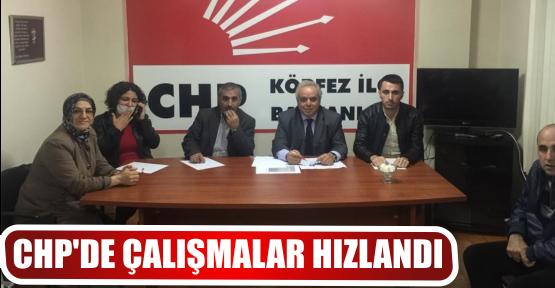 CHP'DE ÇALIŞMALAR HIZLANDI
