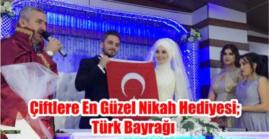 Çiftlere en güzel nikah hediyesi; Türk bayrağı