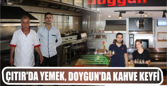 ÇITIR'DA YEMEK, DOYGUN'DA KAHVE KEYFİ