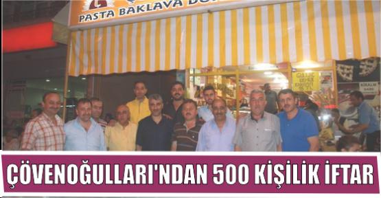 ÇÖVENOĞULLARI'NDAN 500 KİŞİLİK İFTAR