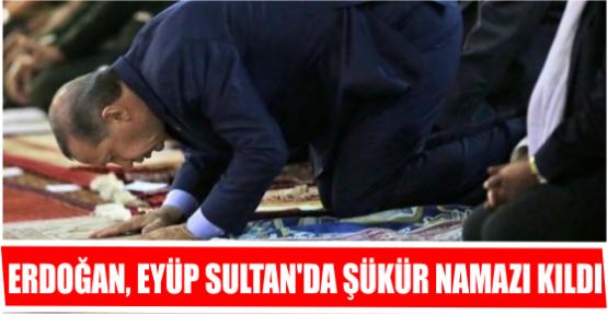 CUMHURBAŞKANI ERDOĞAN EYÜP SULTAN'A GİTTİ