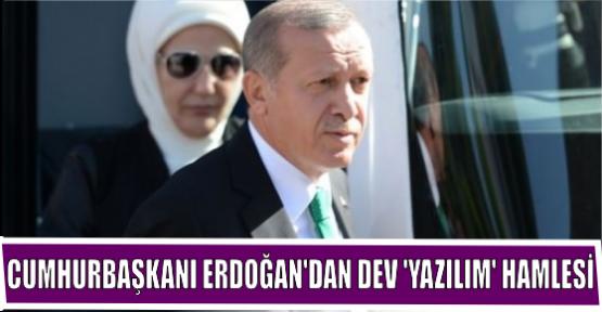 CUMHURBAŞKANI ERDOĞAN'DAN DEV 'YAZILIM' HAMLESİ