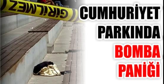 CUMHURİYET PARKINDA BOMBA PANİĞİ