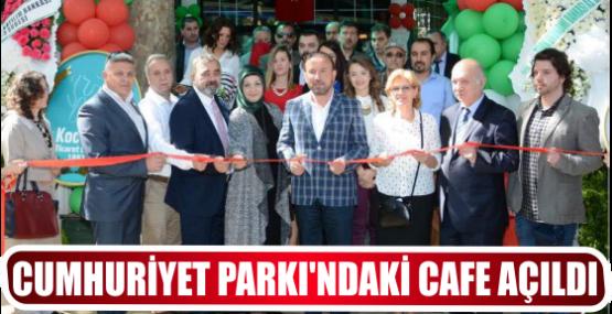 CUMHURİYET PARKI'NDAKİ CAFE AÇILDI