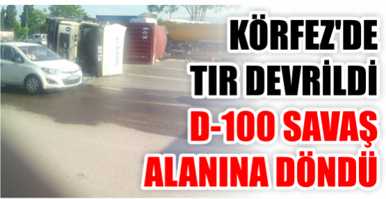 D-100 KARAYOLU SAVAŞ ALANINA DÖNDÜ