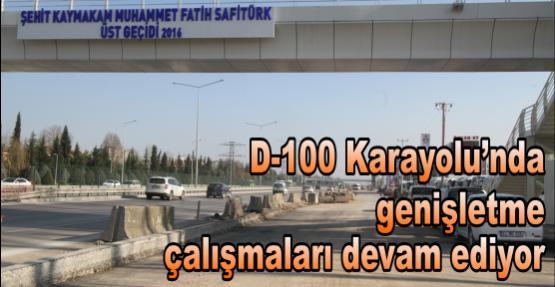 D-100 Karayolu'nda genişletme çalışmaları devam ediyor