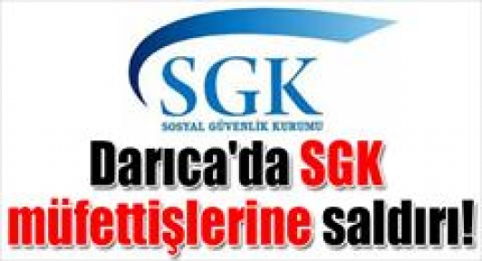 Darıca'da SGK müfettişlerine saldırı!