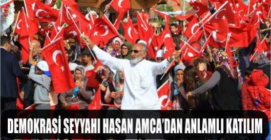 DEMOKRASİ SEYYAHI HASAN AMCA'DAN ANLMALI KATILIM