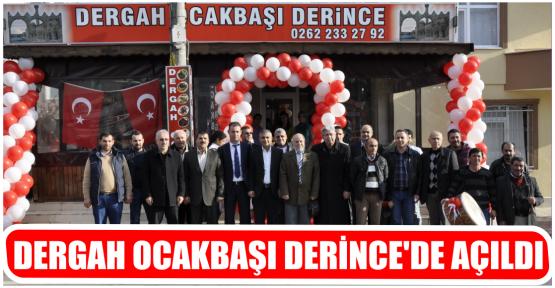DERGAH OCAKBAŞI DERİNCE'DE AÇILDI