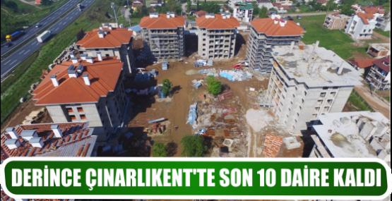 DERİNCE ÇINARLIKENT'TE SON 10 DAİRE KALDI