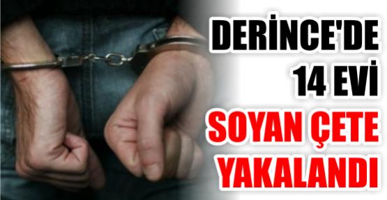 DERİNCE'DE 14 EVİ SOYAN ÇETE YAKALANDI