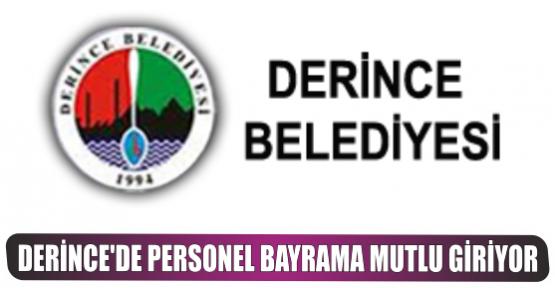DERİNCE'DE PERSONEL BAYRAMA MUTLU GİRİYOR
