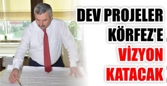 Dev Projeler Körfez'e Vizyon Katacak