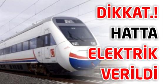 DİKKAT! Hızlı Tren hattına elektrik verildi