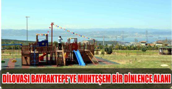 DİLOVASI BAYRAKTEPE'YE MUHTEŞEM BİR DİNLENCE ALANI