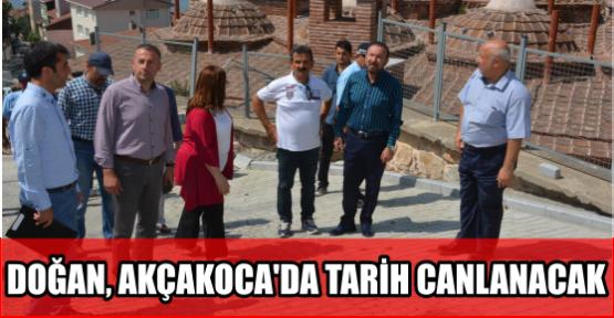 DOĞAN, AKÇAKOCA'DA TARİH CANLANACAK