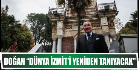 "DOĞAN ""DÜNYA İZMİT'İ YENİDEN TANIYACAK"
